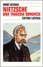 Nietzsche: una tragedia borghese by Horst…