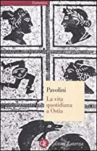 La vita quotidiana a Ostia by Carlo Pavolini