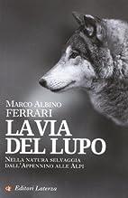 La via del lupo by Marco Albino Ferrari