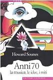 Howard Sounes: Anni Settanta. La musica, le idee, i miti