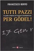 Tutti pazzi per Gödel. La guida completa al…
