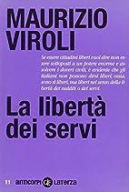 La libertà dei servi by Maurizio Viroli