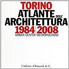 Torino 1984-2008. Atlante dell'Architettura.…