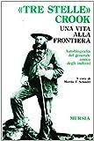 Martin F. Schmitt: Tre stelle Crook. Una vita alla frontiera. Autobiografia del generale amico degli indiani