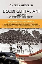 Uccidi gli italiani : Gela 1943 : la…