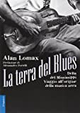 Alan Lomax: La terra del blues. Delta del Mississippi. Viaggio all'origine della musica nera. Con CD Audio
