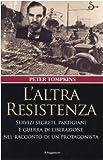 Peter Tompkins: L'altra Resistenza. Servizi segreti, partigiani e guerra di liberazione nel racconto di un protagonista