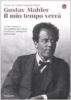 Gustav Mahler. Il mio tempo verrà. La sua…