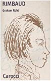 Graham Robb: Rimbaud