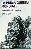 John Keegan: La prima guerra mondiale. Una storia politico-militare