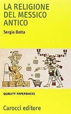 La religione del Messico antico by Sergio…