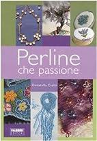 Perline che passione by Donatella Ciotti