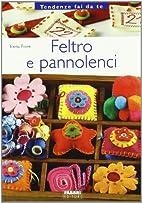 Feltro e pannolenci by Elena Fiore