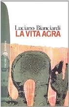 La vita agra by Luciano Bianciardi