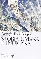 Storia umana e inumana by Giorgio…