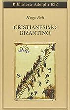 Byzantinisches Christentum by Hugo Ball