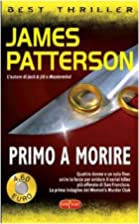 Primo a morire by Patterson James