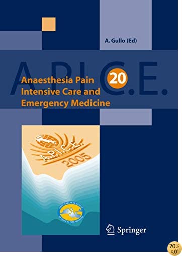 Anaesthesia, Pain, Intensive Care and Emergency Medicine - A.P.I.C.E.: Proceedings of the 20th Postgraduate Course in Critical Care Medicine, Trieste, Italy - November 18-21, 2005