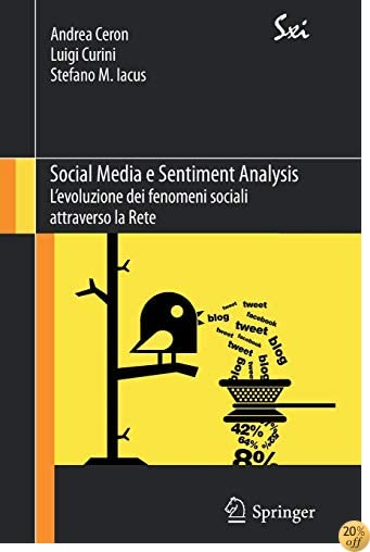 Social Media e Sentiment Analysis: L'evoluzione dei fenomeni sociali attraverso la Rete (SxI - Springer for Innovation / SxI - Springer per l'Innovazione) (Italian Edition)
