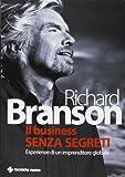 Richard Branson: Il business senza segreti. Esperienze di un imprenditore globale