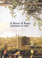 Il Museo di Roma racconta la citta by…