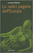 Le radici pagane dell'Europa by Luciano…