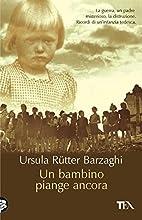 Un bambino piange ancora by Ursula Rütter…