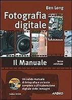 Fotografia digitale Il manuale by Ben Long