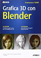Grafica 3D con Blender by Francesco Siddi