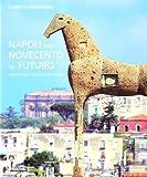 Benedetto Gravagnuolo: Napoli dal Novecento al futuro. Architettura, design e urbanistica
