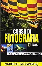 Corso di fotografia. Azione e avventura by…
