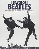 Barry Miles: I favolosi Beatles. Celebrazione in parole, foto e musica