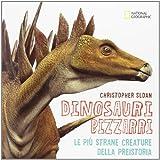 Christopher Sloan: Dinosauri bizzarri. Le più strane creature della preistoria