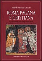 Pagan and Christian Rome by Rodolfo Lanciani