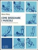 Glenn Fabry: Come disegnare i muscoli. Cattura il movimento fotogramma per fotogramma