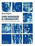 Burne Hogarth: Come disegnare il chiaroscuro. La chiave della forma tridimensionale in disegno e in pittura