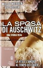 La sposa di Auschwitz by Millie Werber