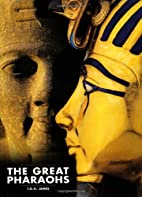 The Great Pharaohs by T. G. H. James