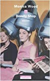 Monica Wood: Beauty Shop