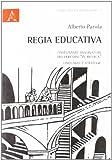 Alberto Parola: Regia educativa. L'insegnante osservatore tra percorsi «in ricerca», linguaggi e strategie