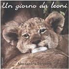 Un giorno da leoni by Alessandra Soresina