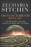 Zecharia Sitchin: I segreti del passato sono la chiave del futuro. Le cronache terrestri rivelate