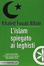 L'islam spiegato ai leghisti by Khaled Fouad…