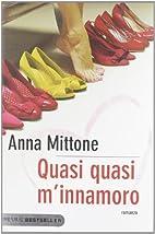 Quasi quasi m'innamoro by Anna Mittone
