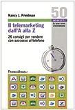 Nancy J. Friedman: Il telemarketing dall'A alla Z. 26 consigli utili per vendere con successo al telefono