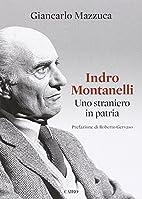 Indro Montanelli. Uno straniero in patria.…