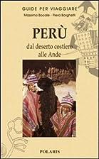 Perù. Dal deserto costiero alle Ande by…