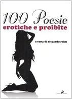 Cento poesie erotiche e proibite. by Reim R.