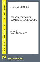 Sul concetto di campo in sociologia by…