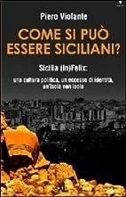 Come si può essere siciliani? by Piero…